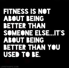 Fitness is not about being better than someone else…its about being better than you used to be. #gym #quotes #motivation