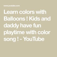 Learn colors with Balloons ! Kids and daddy have fun playtime with color song ! Color Songs, Learning Colors, Pretend Play, Have Fun, Balloons, Daddy, Youtube, Kids, Children