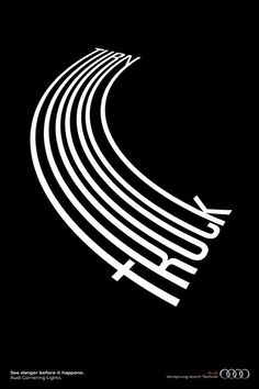 Audi Cornering Lights Print /Agency: Almapbbdo – from on Ello. Audi Cornering Lights Print / Agency: Almapbbdo – by on Ello. Bold Typography, Creative Typography, Typographic Poster, Inspiration Typographie, Typography Inspiration, Graphic Design Inspiration, Type Posters, Graphic Design Posters, Graphic Design Typography