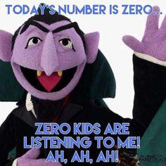 Today's number is zero. Zero kids are listening to me - ah ah ah!