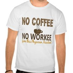 No Coffee No Workee Physician Assistant T Shirt, Hoodie Sweatshirt