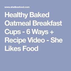 Healthy Baked Oatmeal Breakfast Cups - 6 Ways + Recipe Video - She Likes Food
