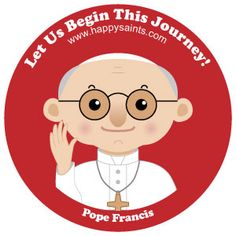 Let us begin this journey! Pope Francis www.happysaints.com