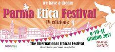 Parma Etica Festival 2017: il più grande evento etico d'Europa per promuovere uno stile di vita sano e etico: cibo vegetale e attenzione all'ambiente