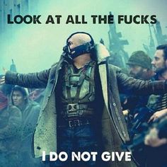 Bane doesn't give a fuck (and neither do I)!