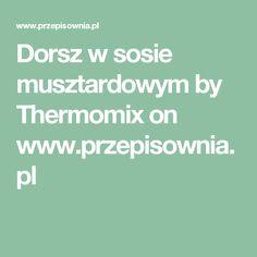 Dorsz w sosie musztardowym by Thermomix  on www.przepisownia.pl