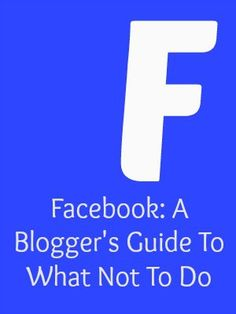 Facebook: A Blogger's Guide To What Not To Do