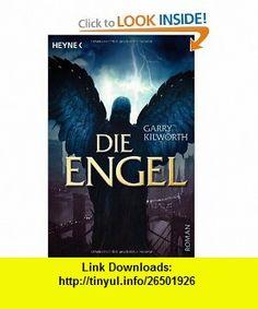 Die Engel Roman (9783453527041) Garry Kilworth , ISBN-10: 3453527046  , ISBN-13: 978-3453527041 ,  , tutorials , pdf , ebook , torrent , downloads , rapidshare , filesonic , hotfile , megaupload , fileserve