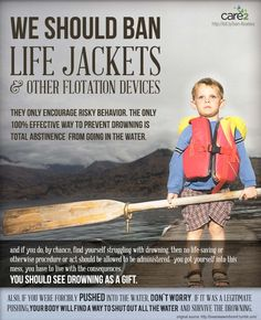 Life Jackets- Seriously those and all other flotation devises are an abomination