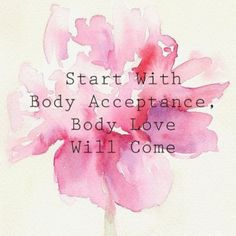 "Watercolor print of a pink peony with black lettering that says, ""Start with body acceptance. Body love will come."""
