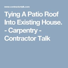Tying A Patio Roof Into Existing House. - Carpentry - Contractor Talk