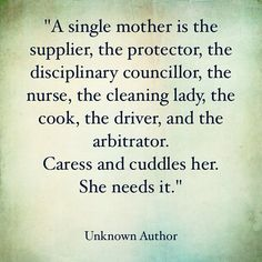 From Instagram: #wp #poetry #poésie #quotes #singlemother #merecelibataire Une mère célibataire est le fournisseur le protecteur la conseillère de discipline l infirmière la femme de ménage la cuisinière le chauffeur et l arbitre. Câlinez la . Elle en a besoin. Auteur inconnu