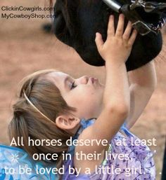 All horses deserve, at least once in their lives, to be loved by a little girl. . .