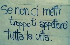 Se non ci metti troppo Wall Writing, Writing Quotes, Poetry Quotes, Love Phrases, Love Words, Best Quotes, Love Quotes, Funny Quotes, Italian Quotes