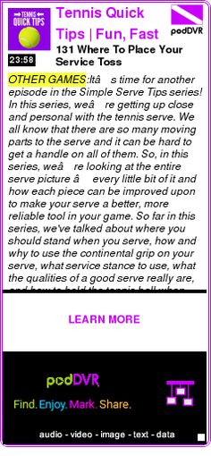 #OTHER #PODCAST  Tennis Quick Tips  | Fun, Fast and Easy Tennis - No Lessons Required    131 Where To Place Your Service Toss    LISTEN...  http://podDVR.COM/?c=c1a0109e-2a1d-a2f8-a123-273dbf1161f7