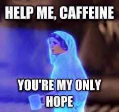 Help me caffeine... you're my only hope ☕