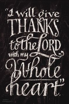 I Will Give Thanks To The Lord With My Whole Heart. . .
