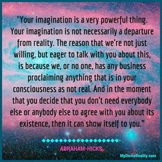 Your imagination is a very powerful thing -Abraham Hicks Mantra, Remember Who You Are, Abraham Hicks Quotes, Words Quotes, Sayings, Positive Affirmations, Law Of Attraction, Life Lessons, Best Quotes