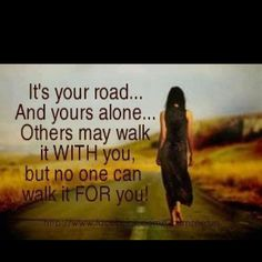 No one can walk your road.