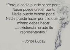 La existencia no admite representantes (Jorge Bucay).