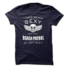I hate being sexy I am a BEACH PATROL T Shirt, Hoodie, Sweatshirt