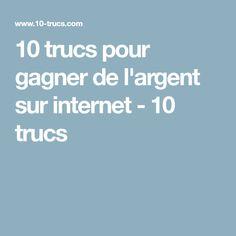 10 trucs pour gagner de l'argent sur internet - 10 trucs