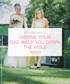Alternatives To Your Dad Walking You Down the Aisle
