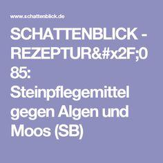 SCHATTENBLICK - REZEPTUR/085: Steinpflegemittel gegen Algen und Moos (SB)