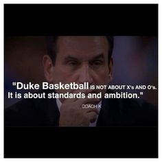 f666ddfdbb9 Coach K greatest basketball coach ever! Duke Basketball --- most things in  life should be about standards and ambitions