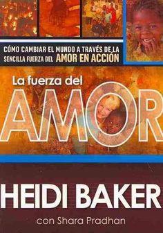 La Fuerza del Amor / The Power of Love: Como cambiar el mundo a traves de la sencilla fuerza del amor en accion/ ...