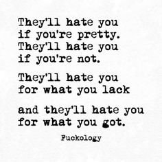 They'll hate me either way...so I'm gonna be true to me and fuck what they say!