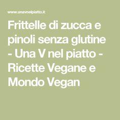 Frittelle di zucca e pinoli senza glutine - Una V nel piatto - Ricette Vegane e Mondo Vegan