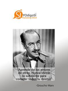 Aprende de los errores de otros. Nunca vivirás lo suficiente para cometer todos tu mismo. Groucho Marx | YO digo SÍ Marketing Móvil