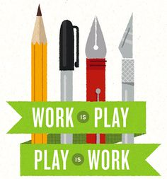 Work is Play  Play is Work