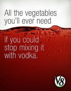 Honest advertisement...this is totally me!!  I can't even remember the last time I drank V8 without Chopin in it. :)