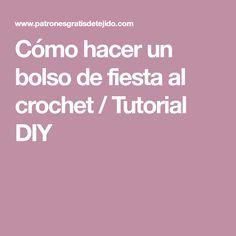 Cómo hacer un bolso de fiesta al crochet / Tutorial DIY