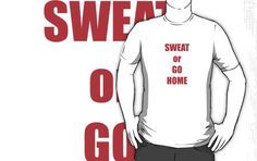 SWEAT or GO HOME