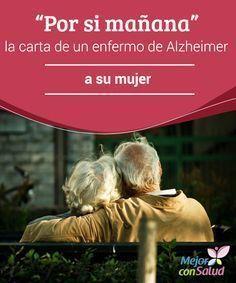 """""""Por si mañana"""": la carta de un enfermo de Alzheimer a su mujer Nuestra genética puede predisponernos a padecer la enfermedad de Alzheimer y hacer que vayamos desarrollando sus síntomas de manera progresiva. El tratamiento de esta dolencia debe ser personalizado"""