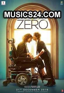 Zero Shah Rukh Khan 2018 Hindi Movie Audio Songs Mp3 Free Download