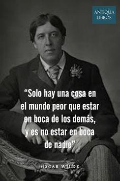 """""""Solo hay una cosa en el mundo peor que estar en boca de los demás, y es no estar en boca de nadie"""", Oscar Wilde Oscar Wilde Quotes, Sentences, Inspirational Quotes, Wisdom, Social Media, Words, Bad Habits, Sunshine, Truths"""