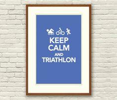 """Keep Calm and Triathlon"" Poster—too cute."
