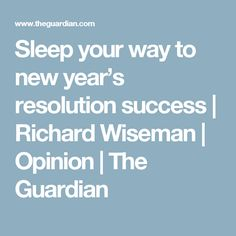 Richard Wiseman: My research suggests a correlation between getting a good night's sleep and achieving your ambitions. My Opinions, The Guardian, Improve Yourself, Marriage, Success, Articles, Sleep, Health, Valentines Day Weddings