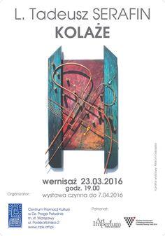 L. Tadeusz Serafin KOLAŻE - wystawa w Centrum Promocji Kultury ul. Podskarbińska 2, Warszawa. Wernisaż wystawy: 23 marca 2016 r. g. 19:00 Wystawa czynna do 7 kwietnia 2016 r. http://artimperium.pl/wiadomosci/pokaz/711,l-tadeusz-serafin-kolaze-wystawa-w-centrum-promocji-kultury#.VuH29vnhDIU
