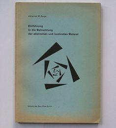 Johannes M. Sorge: Einführung in die Betrachtung der abstrakten und konkreten Malerei. Editions des Eaux-Vives, zürich, 1945. Designer: Max Bill