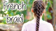 How To French Braid Your Own hair In Only 6 Steps