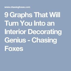 9 Graphs That Will Turn You Into an Interior Decorating Genius - Chasing Foxes