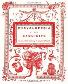 Encyclopedia of the Exquisite: An Anecdotal History of Elegant Delights by Jessica Kerwin Jenkins. $18.45. Publisher: Nan A. Talese (November 2, 2010). 336 pages. Publication: November 2, 2010. Author: Jessica Kerwin Jenkins