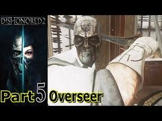 Overseer | Dishonored 2 | Part 5 | Gameplay Walkthrough | PC Gaming | Live Commentary - YouTube