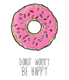DONUT WORRY BE HAPPY Art Print by Sara Eshak | Society6 #art  #design #awesome #print  #poster  #color  #cool  #gift  #gift #ideas  #hipster  #funny  #Illustration  #threadless  #drawing  #girls  #beautiful #humor