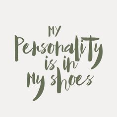 My personality is in my shoes